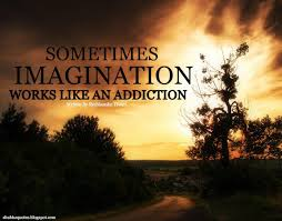 Imagination can Be Addictive