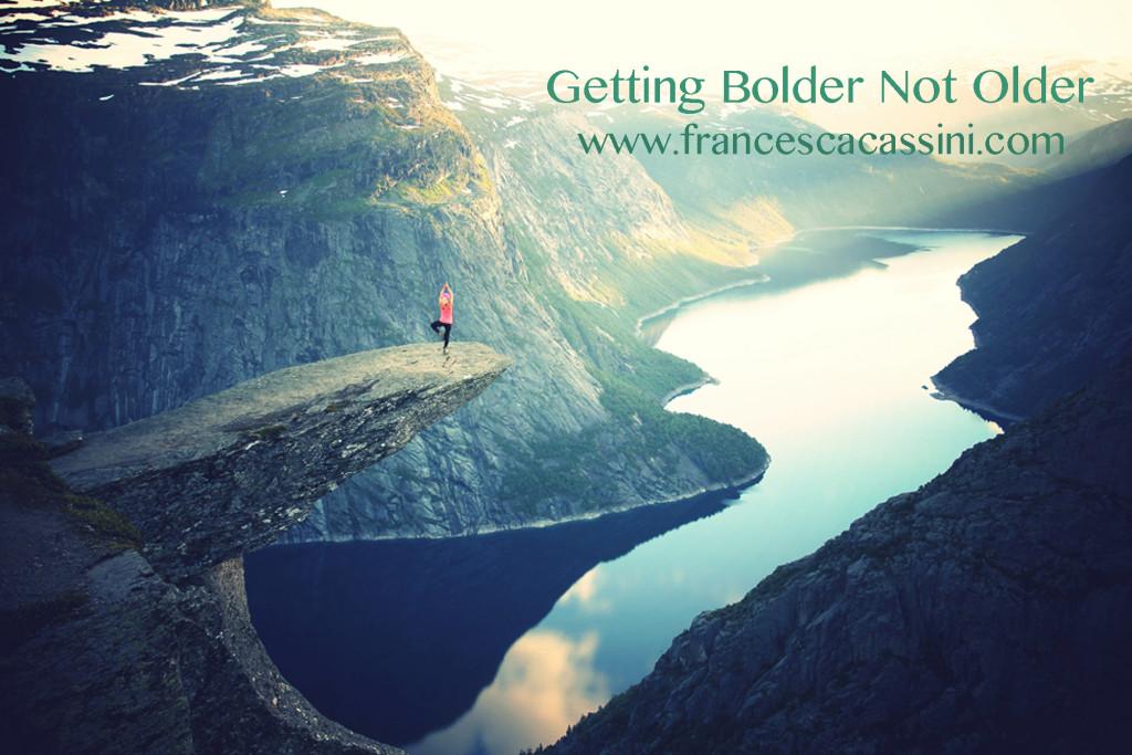 Getting Bolder Not Older